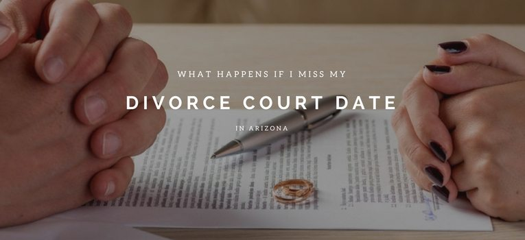 what happens if i miss my divorce court date in arizona